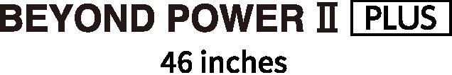 BEYOND POWER Ⅱ PLUS